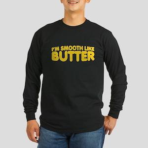 Im Smooth Like Butter Long Sleeve Dark T-Shirt