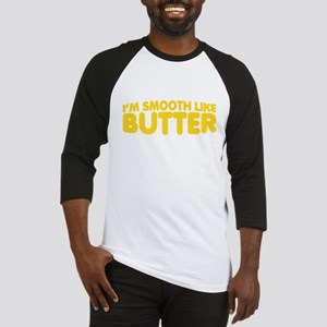 Im Smooth Like Butter Baseball Jersey