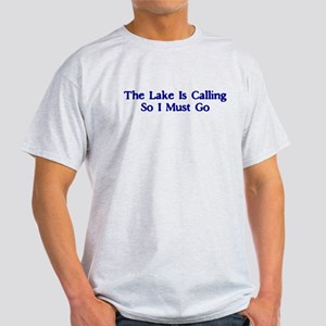 The Lake Is Calling So I Must Go Light T-Shirt