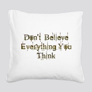 Dont Believe Everything You Think Square Canvas Pi