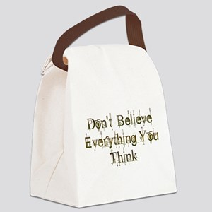 Dont Believe Everything You Think Canvas Lunch Bag