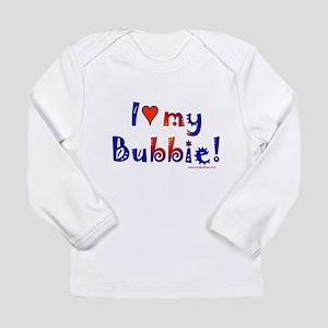 I love my Bubbie Long Sleeve Infant T-Shirt