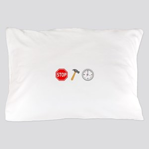 Stop Hammer Time Pillow Case