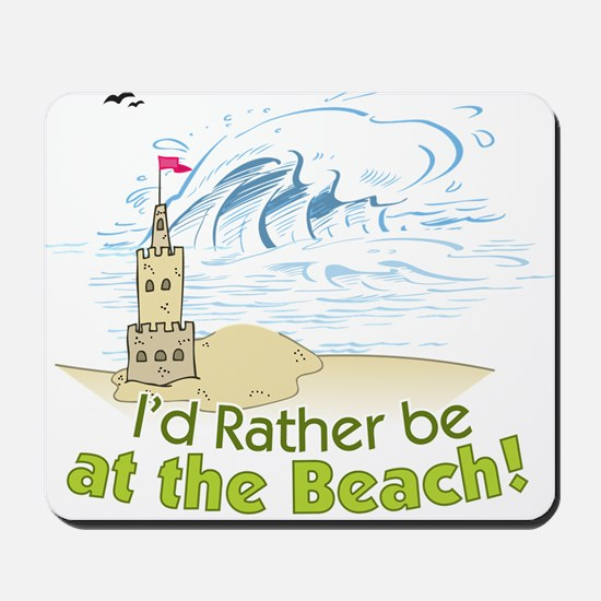 I'd rather be at the Beach! Mousepad
