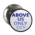 "Above Us Only Sky 2.25"" Button"