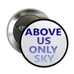 "Above Us Only Sky 2.25"" Button (10 pack)"