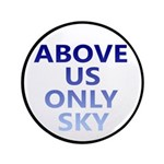 "Above Us Only Sky 3.5"" Button"