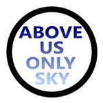 Above Us Only Sky Round Car Magnet