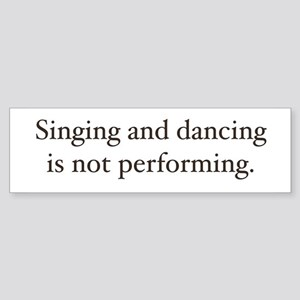 Sing and dancing Bumper Sticker