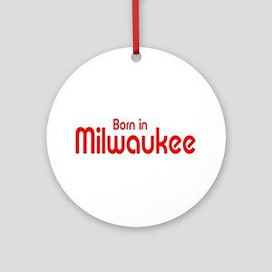 Born in Milwaukee Ornament (Round)