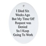 I Died Six Weeks Ago Ornament (Oval)