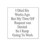 I Died Six Weeks Ago Square Sticker 3