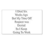 I Died Six Weeks Ago Sticker (Rectangle 10 pk)