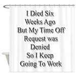 I Died Six Weeks Ago Shower Curtain