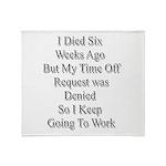 I Died Six Weeks Ago Throw Blanket