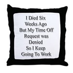I Died Six Weeks Ago Throw Pillow