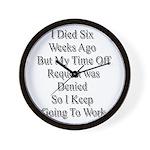 I Died Six Weeks Ago Wall Clock
