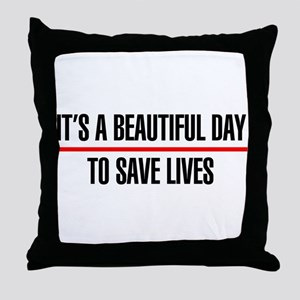 Its a Beautiful Day to Save Lives Throw Pillow