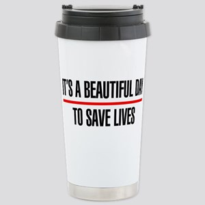 Its a Beautiful Day to Save Lives Stainless Steel