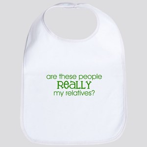 REALLY my relatives? (Green) Bib