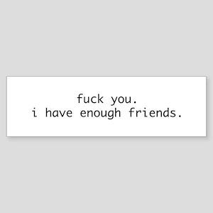 I Have Enough Friends Sticker (Bumper)
