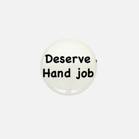 I Deserve A Hand Job Mini Button