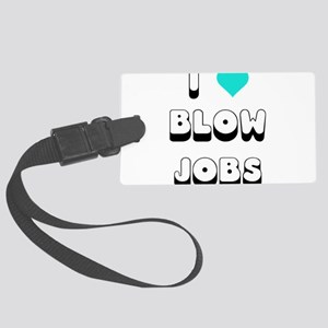 I Love Blow Jobs Large Luggage Tag