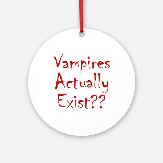 Vampires Actually Exist Ornament (Round)
