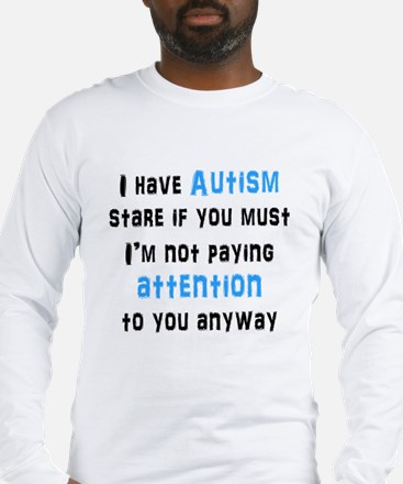 I Have Autism Long Sleeve T-Shirt