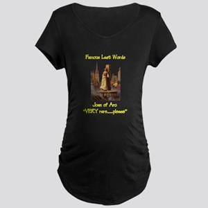 Joan of Arc last words Maternity Dark T-Shirt