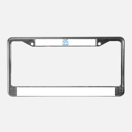sup fuck head License Plate Frame