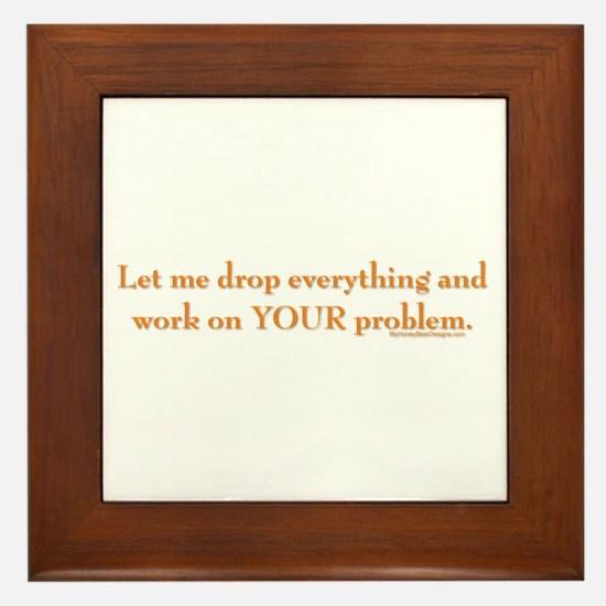 drop-everything-n-work-on-U.png Framed Tile
