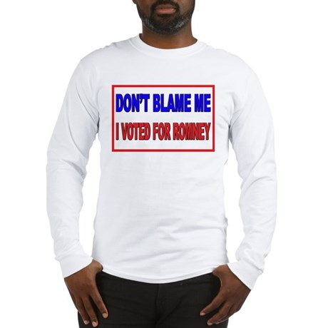 Don't Blame Me Anti Obama Long Sleeve T-Shirt