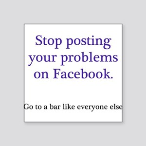 "Stop posting your problems Square Sticker 3"" x 3"""