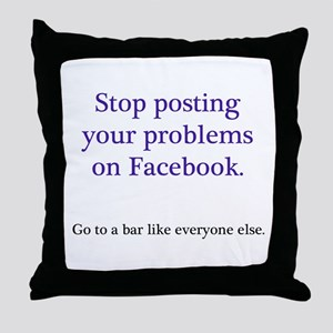 Stop posting your problems Throw Pillow