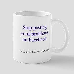 Stop posting your problems Mug