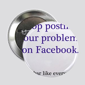 "Stop posting your problems 2.25"" Button"