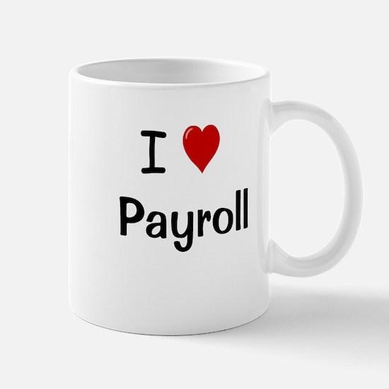 I Love Payroll Humorous Payroll Mug