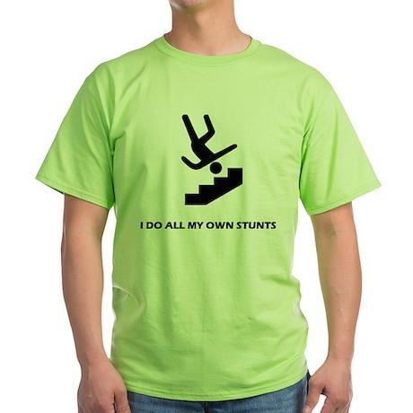 I do all my own stunts Green T-Shirt