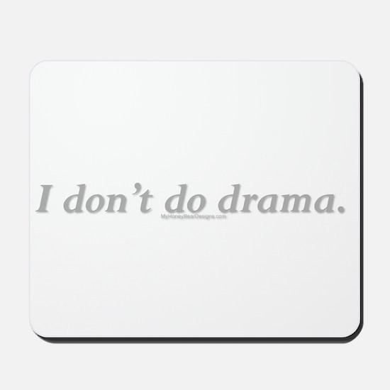 I-dont-do-drama..png Mousepad