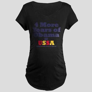 4 More Years of Obama = USSA Maternity Dark T-Shir