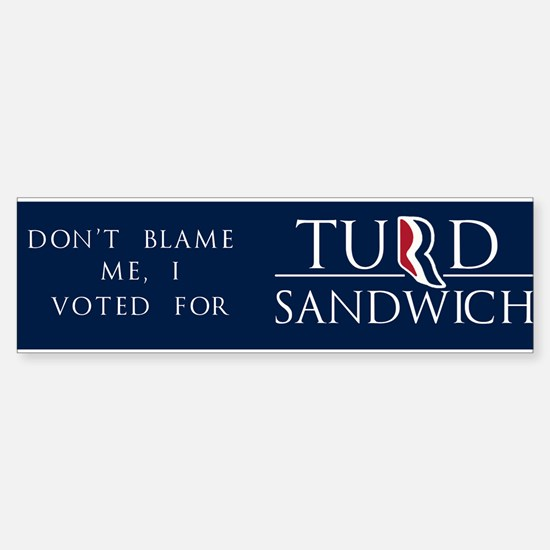 Dont Blame Me, I Voted for Turd Sandwich Bumper Stickers