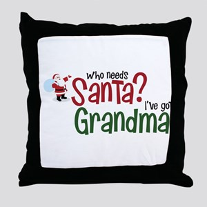 who needs Santa? Ive got Grandma Throw Pillow