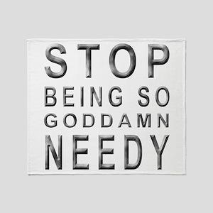 So Needy Throw Blanket