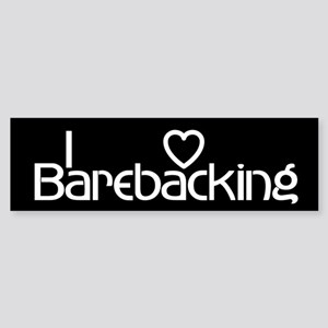 I love barebacking Bumper Sticker
