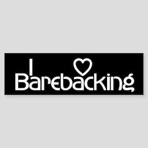 I love barebacking Bumper Sticker