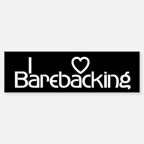 I love barebacking Bumper Bumper Bumper Sticker