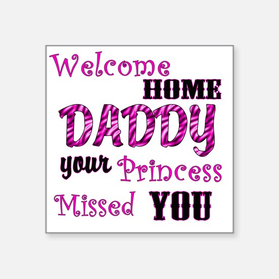 "Welcome Home Daddy Square Sticker 3"" x 3"""