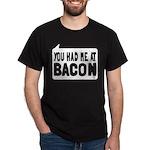 You Had Me At Bacon Dark T-Shirt