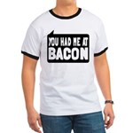 You Had Me At Bacon Ringer T